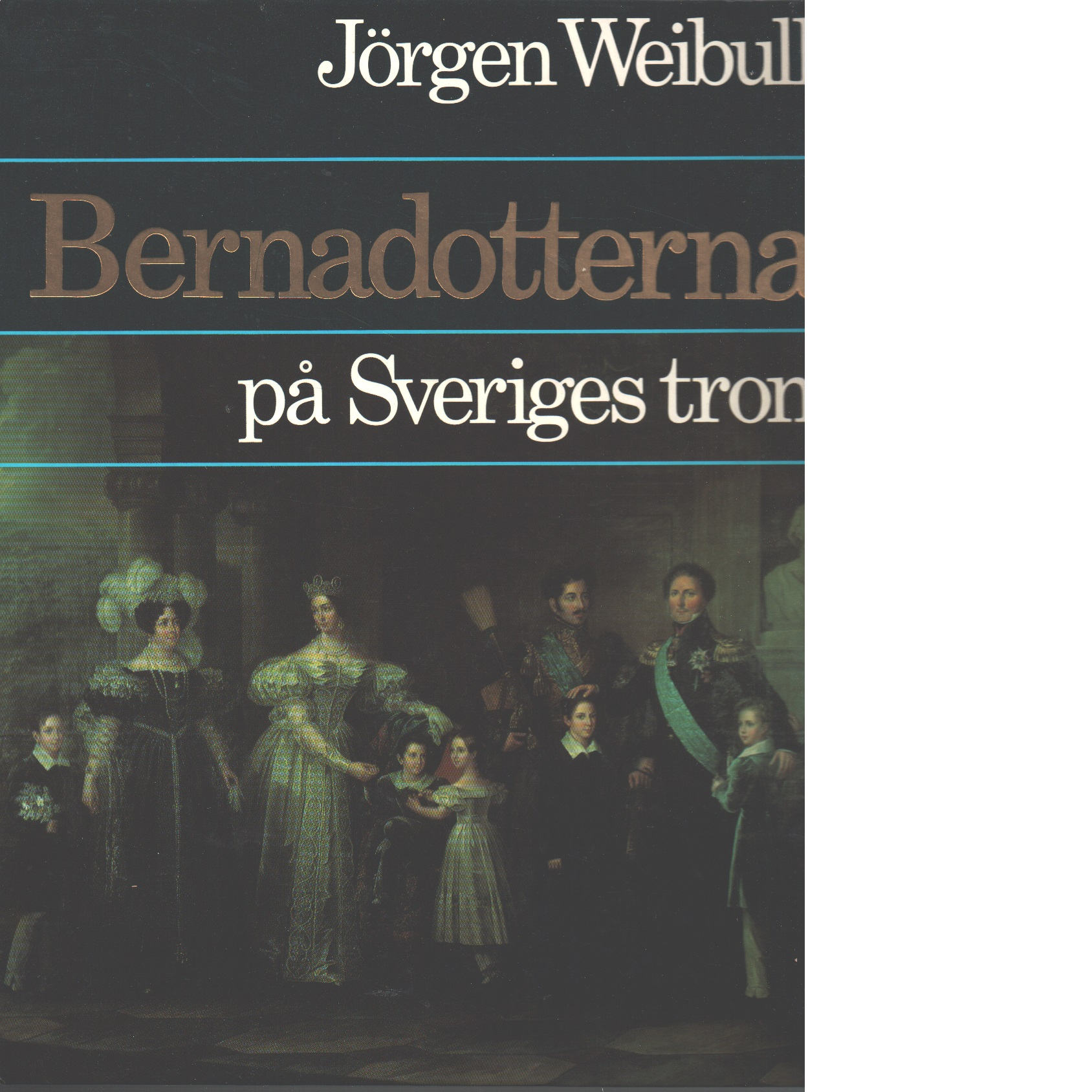 Bernadotterna på Sveriges tron - Weibull, Jörgen