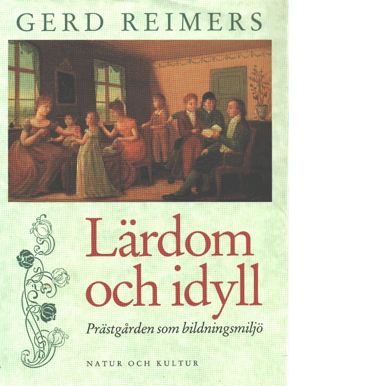 Lärdom och idyll : prästgården som bildningsmiljö - Reimers, Gerd