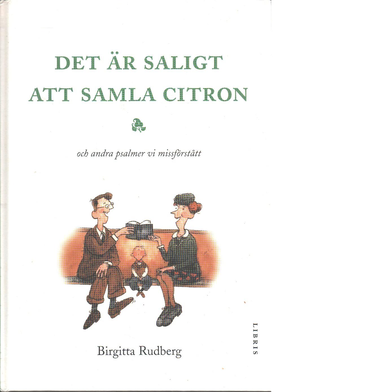 Det är saligt att samla citron och andra psalmer vi missförstått - Rudberg, Birgitta