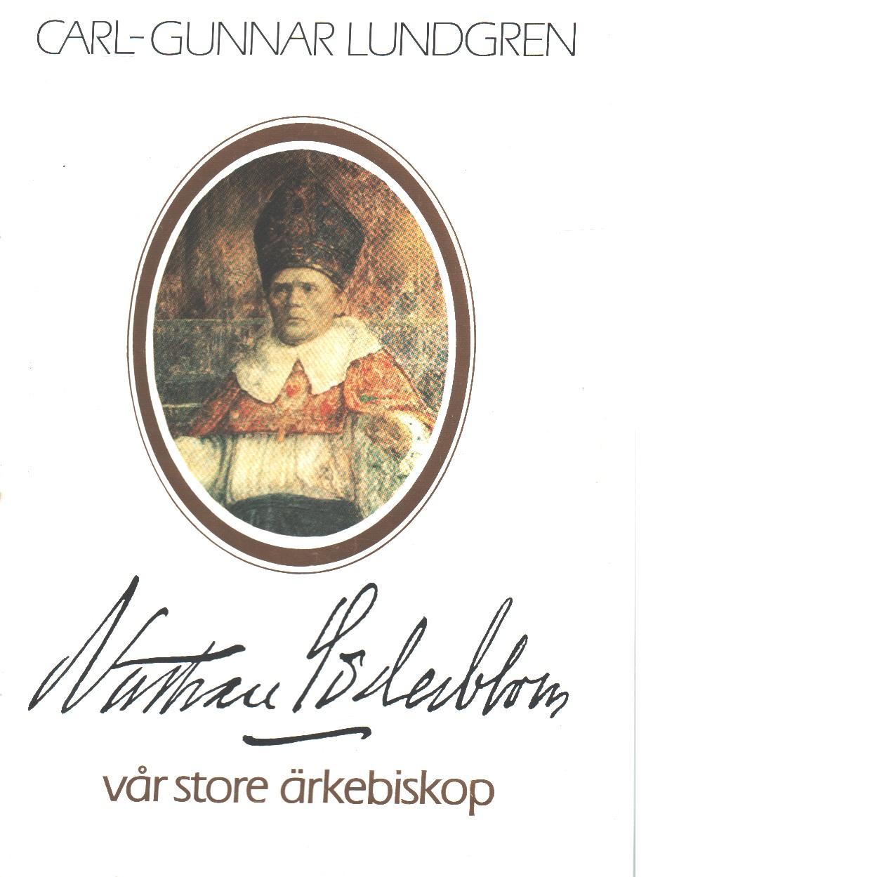 Nathan Söderblom, vår store ärkebiskop : en uppdaterad biografi - Lundgren, Carl-Gunnar