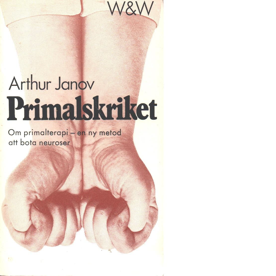 Primalskriket : om primalterapi : en ny metod att bota neuroser - Janov, Arthur