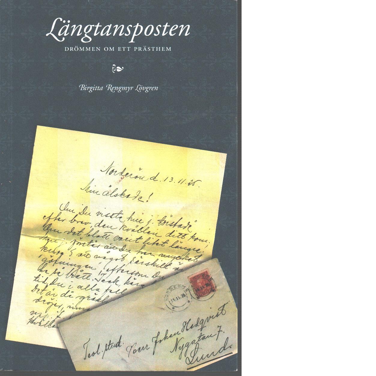 Längtansposten : drömmen om ett prästhem - Rengmyr Lövgren, Birgitta,