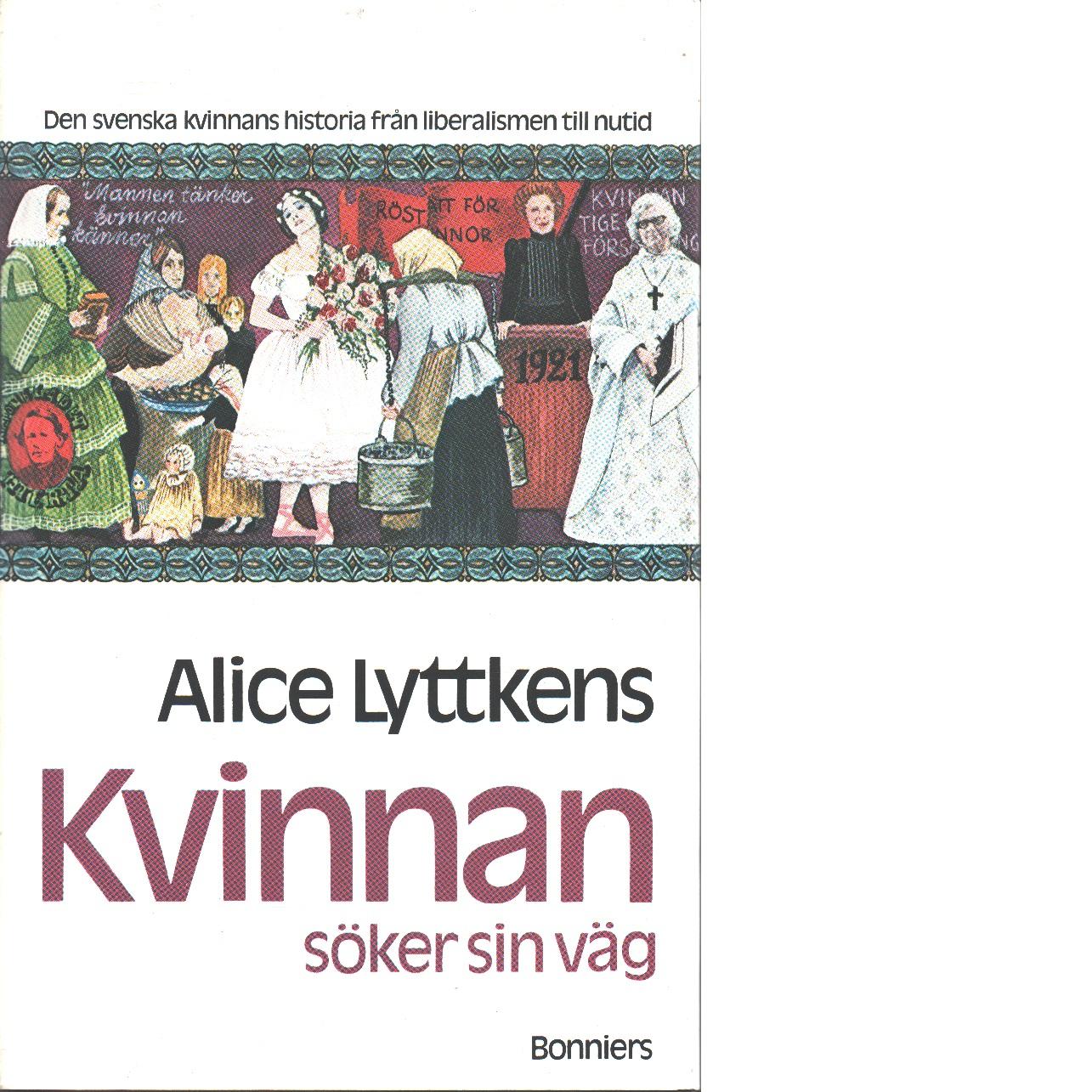 Kvinnan söker sin väg : den svenska kvinnans historia från liberalismen till vår tid - Lyttkens, Alice