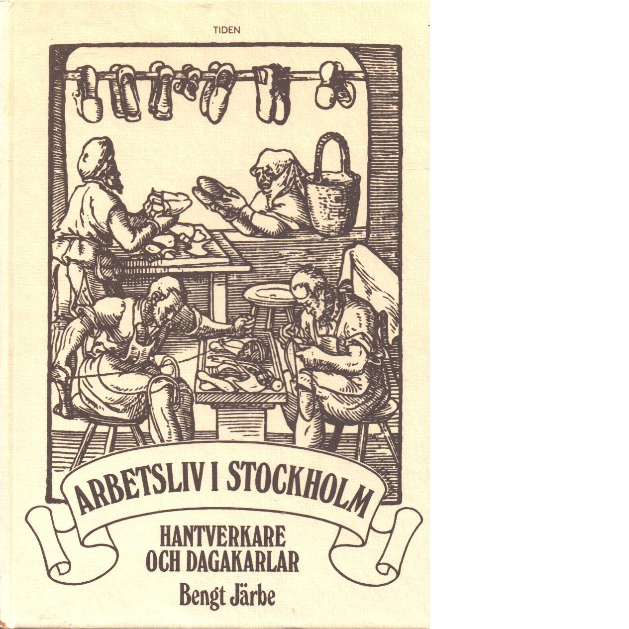 Arbetsliv i Stockholm. [1], Hantverkare och dagakarlar - Järbe, Bengt