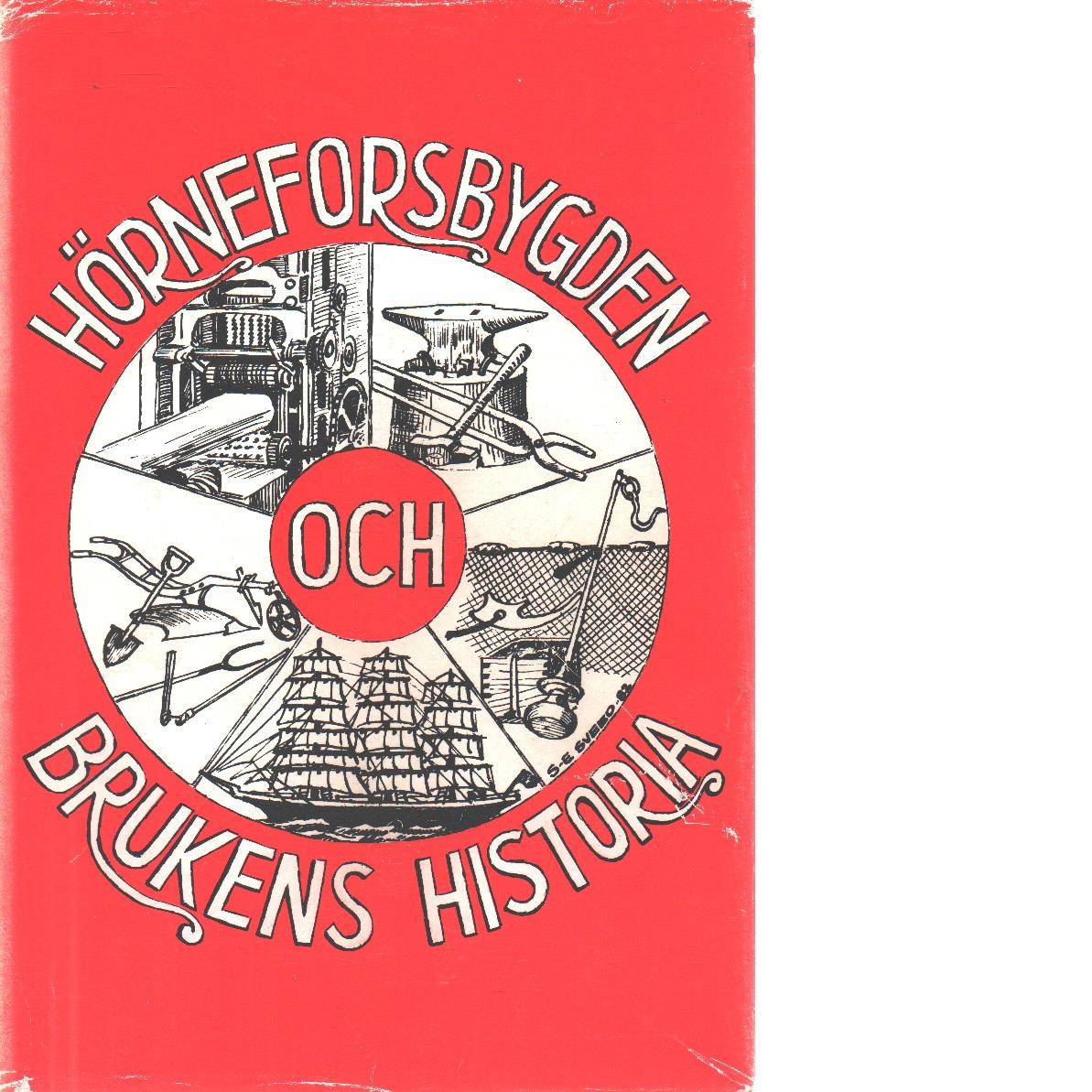 Hörneforsbygden och brukens historia. - Red.
