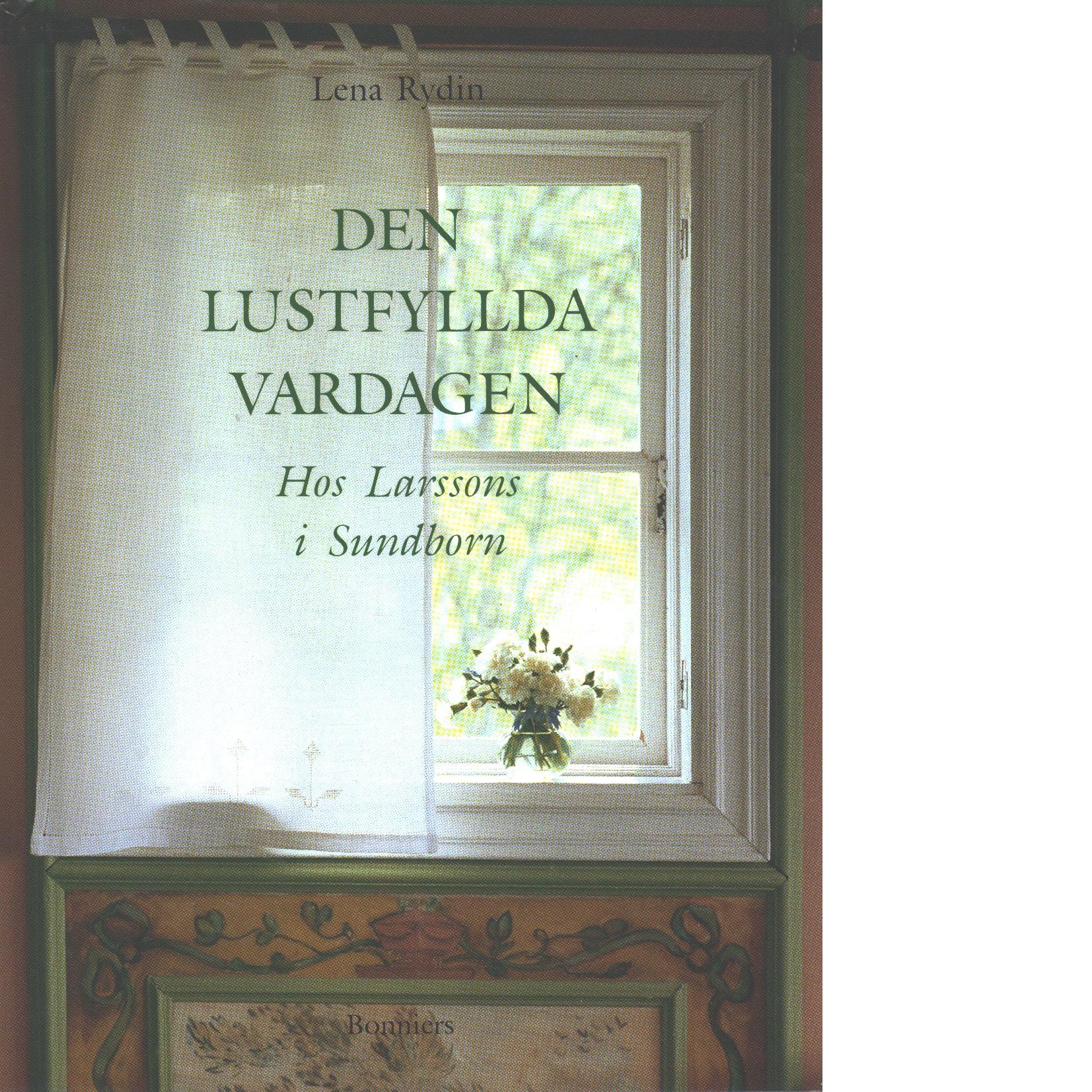Den lustfyllda vardagen : hos Larssons i Sundborn - Rydin, Lena