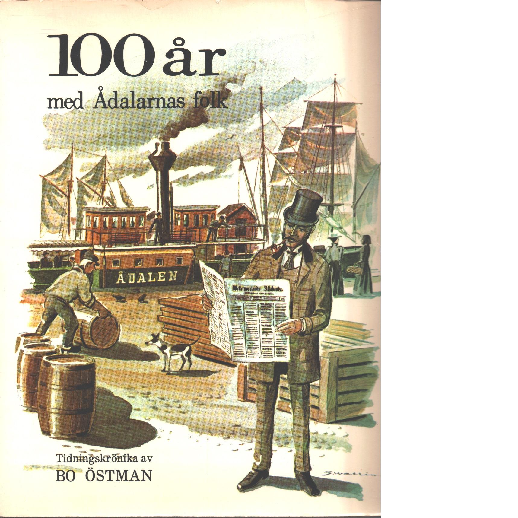 100 år med Ådalarnas folk - Red. Östman, Bo