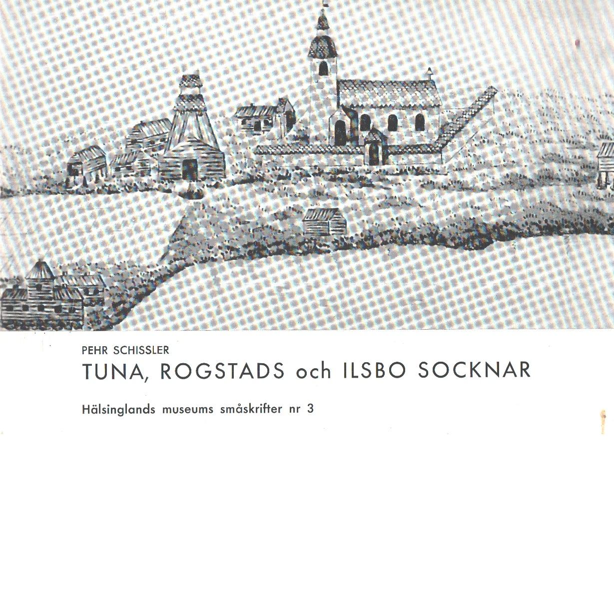 Tuna, rogstads och ilsbo socknar - Schissler, Pehr
