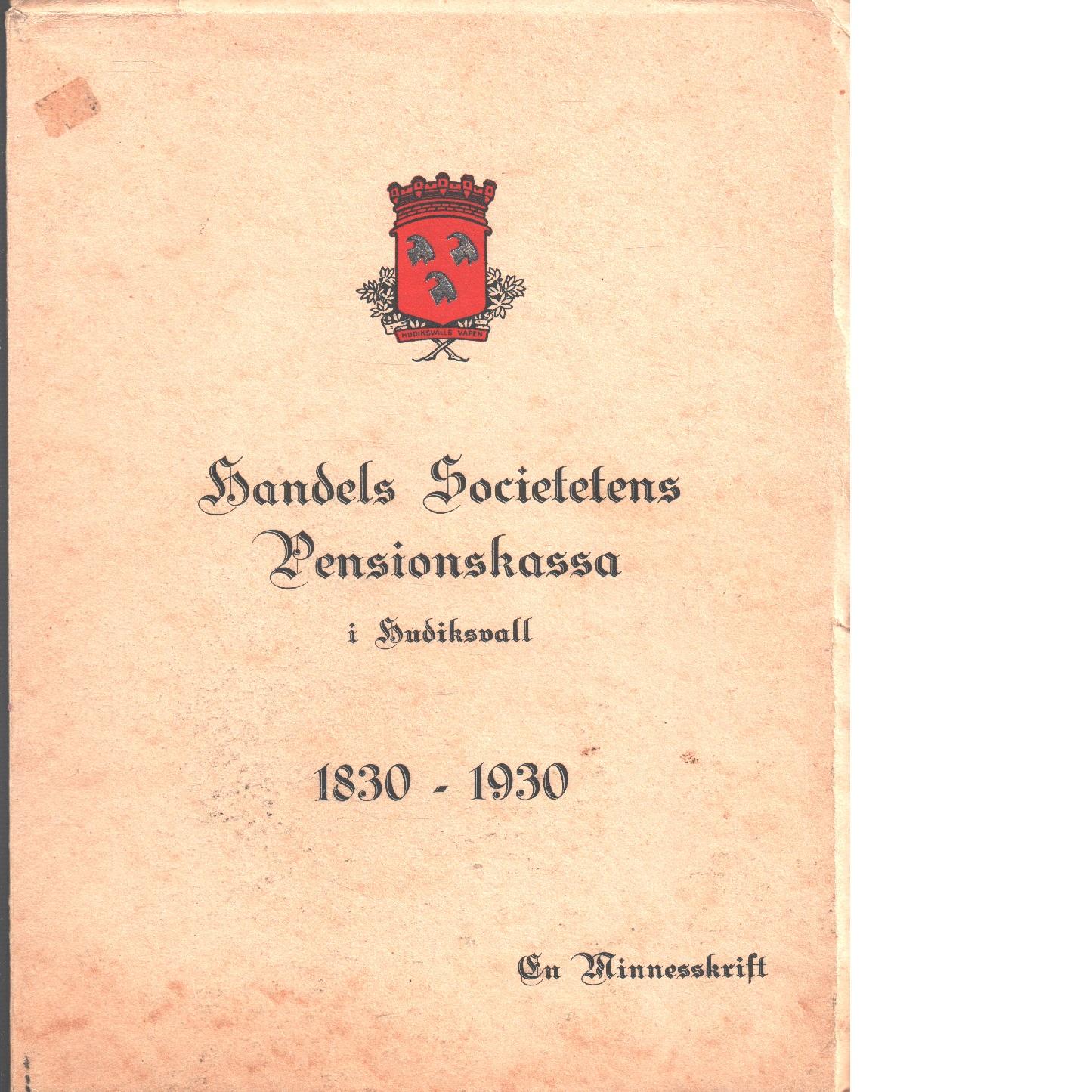 Handels societetens pensionskassa i Hudiksvall : 1830-1930 : en minnesskrift - Westberg, M.