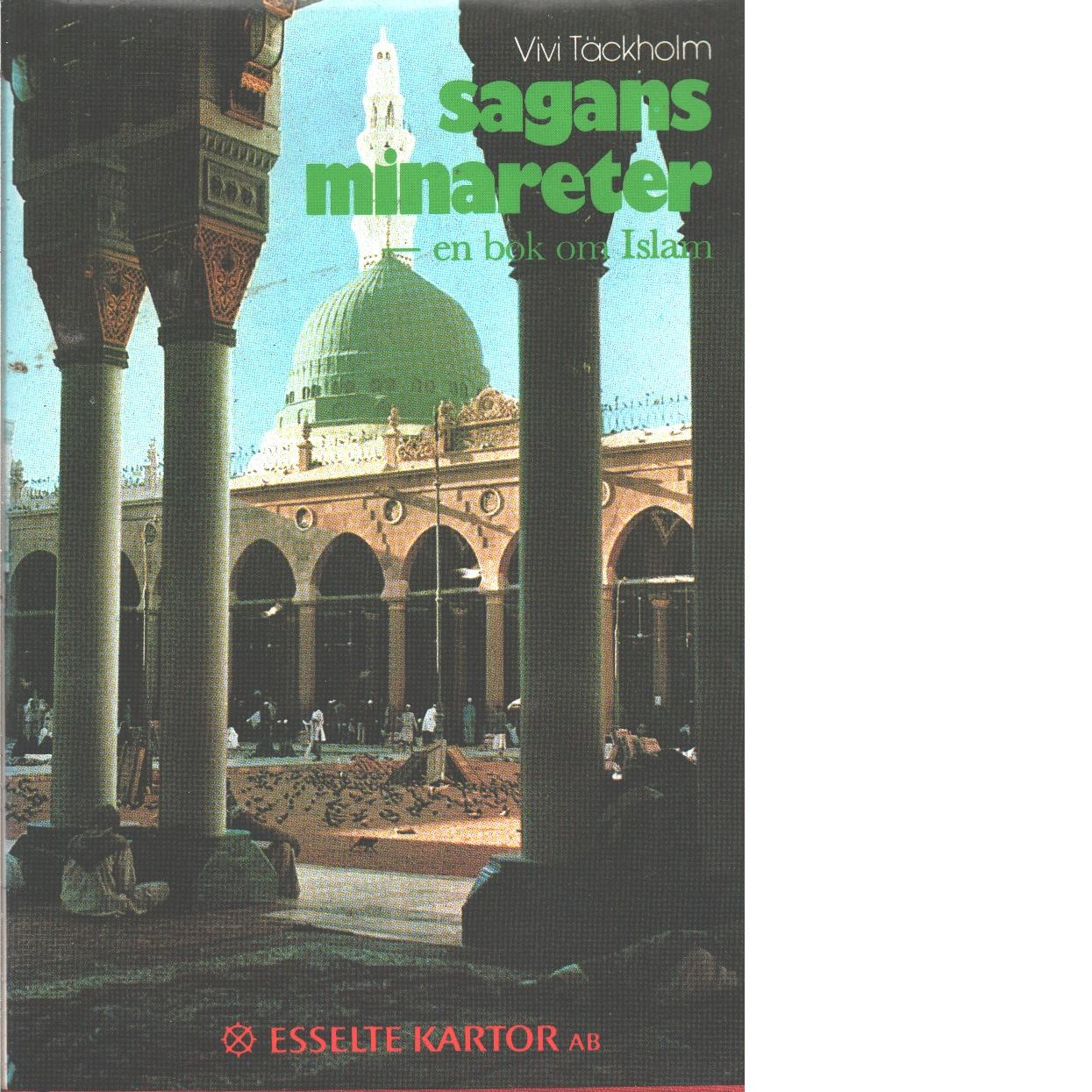 Sagans minareter : en bok om Islam - Täckholm, Vivi