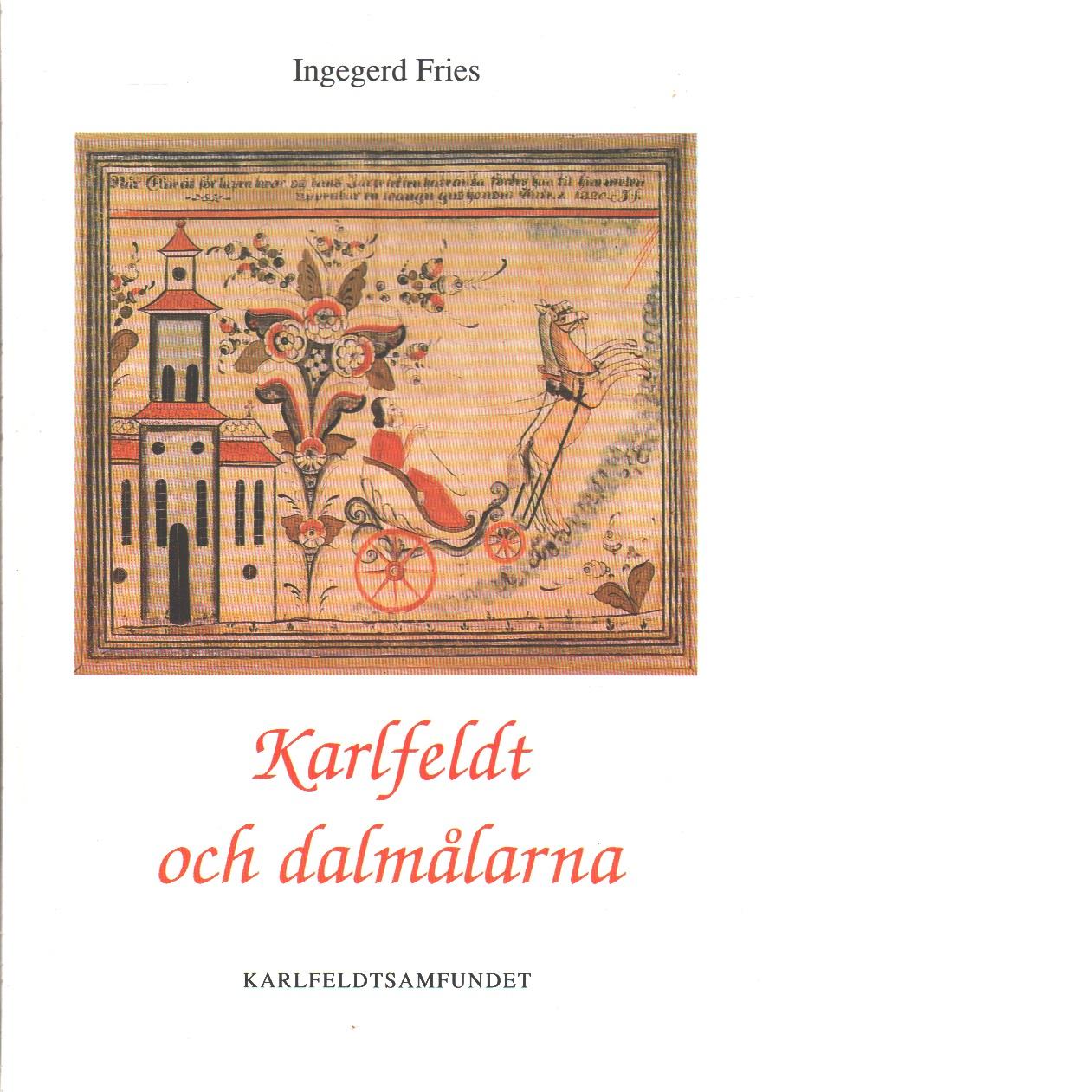 Karlfeldt och dalmålarna - Fries, Ingegerd