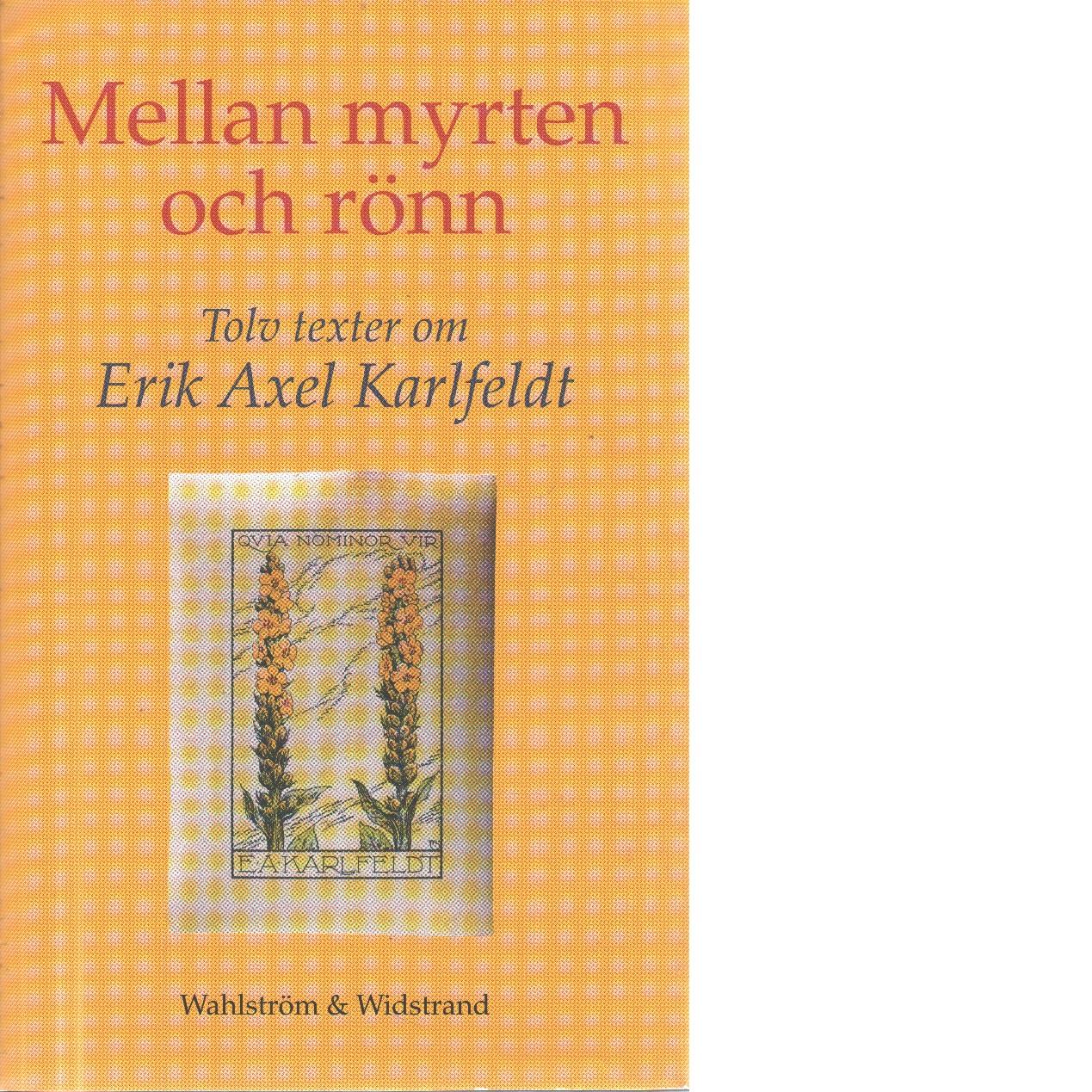 Mellan myrten och rönn : tolv texter om Erik Axel Karlfeldt - Red. Landberg, Hans