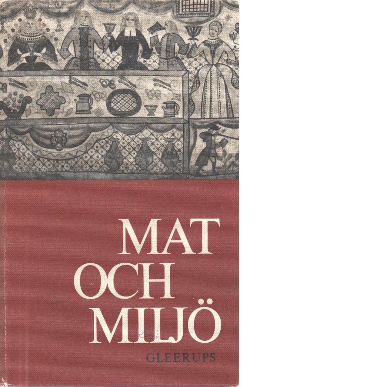 Mat och miljö : en bok om svenska kostvanor - Red. Bringéus, Nils-arvid,