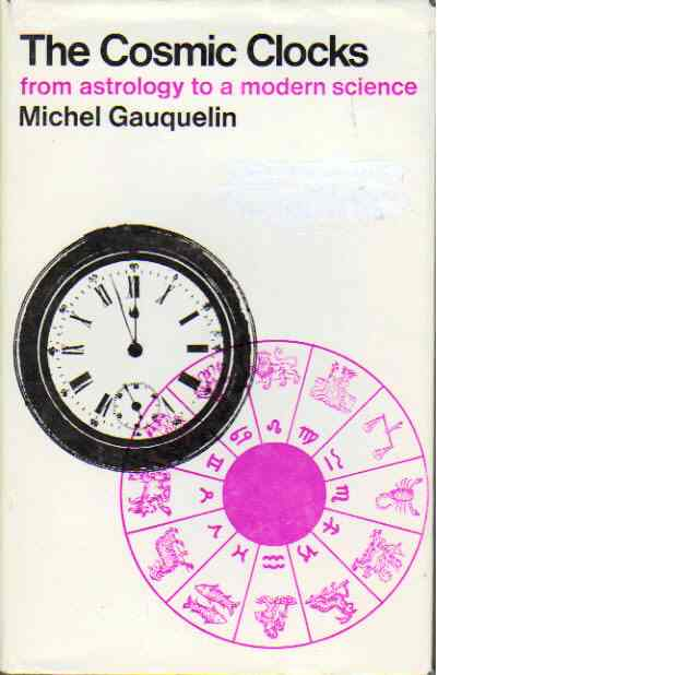 The cosmic clocks - from astrology to a modern sience - Gauquelin, Michel