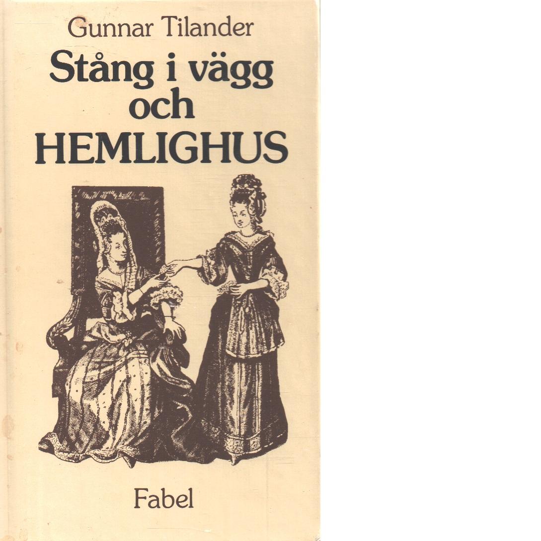 Stång i vägg och hemlighus : kulturhistoriska glimtar från mänsklighetens bakgårdar - Tilander, Gunnar,