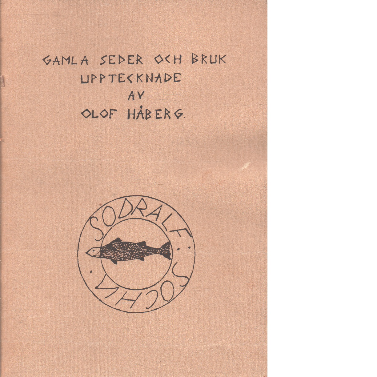Gamla seder och bruk upptecknade av Olof Håberg [från Söderala] - Håberg, Olof