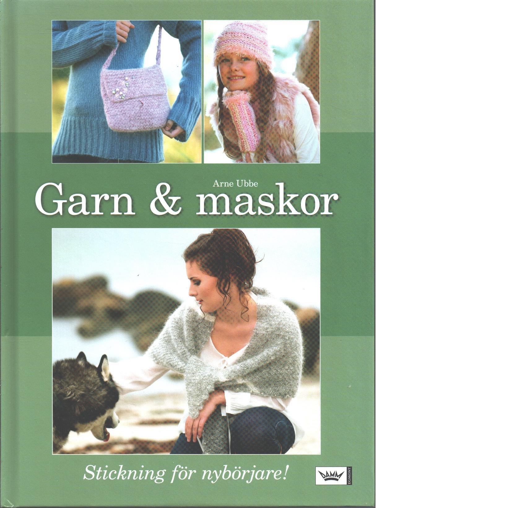 Garn & maskor : stickning för nybörjare - Ubbe, Arne