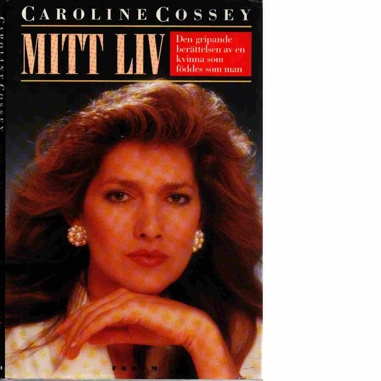Mitt liv : den gripande berättelsen av en kvinna som föddes som man - Cossey, Caroline