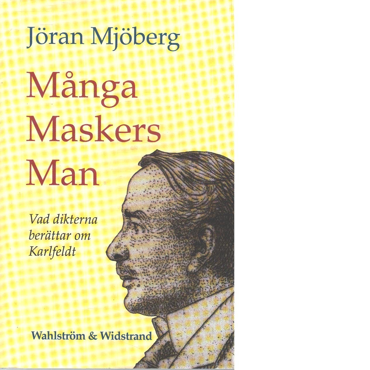 Många maskers man : vad dikterna berättar om Karlfeldt - Mjöberg, Jöran