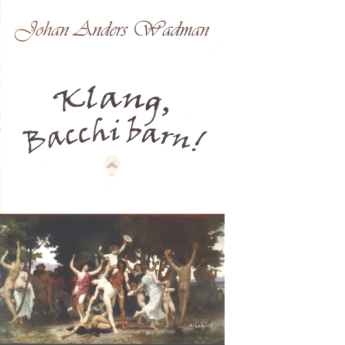 Klang, Bacchi barn! - Wadman, Johan Anders