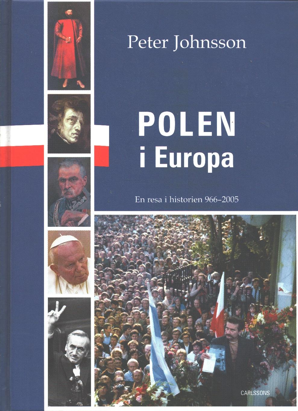 Polen i Europa : en resa i historien 966-2005 - Johnsson, Peter