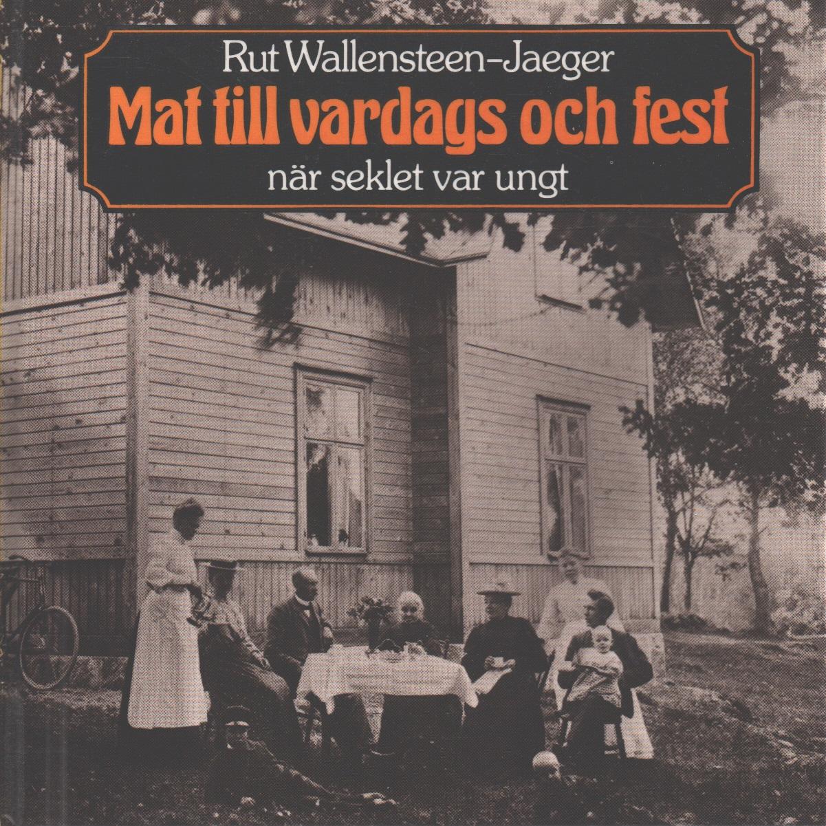 Mat till vardags och fest när seklet var ungt - Wallensteen-Jæger, Rut
