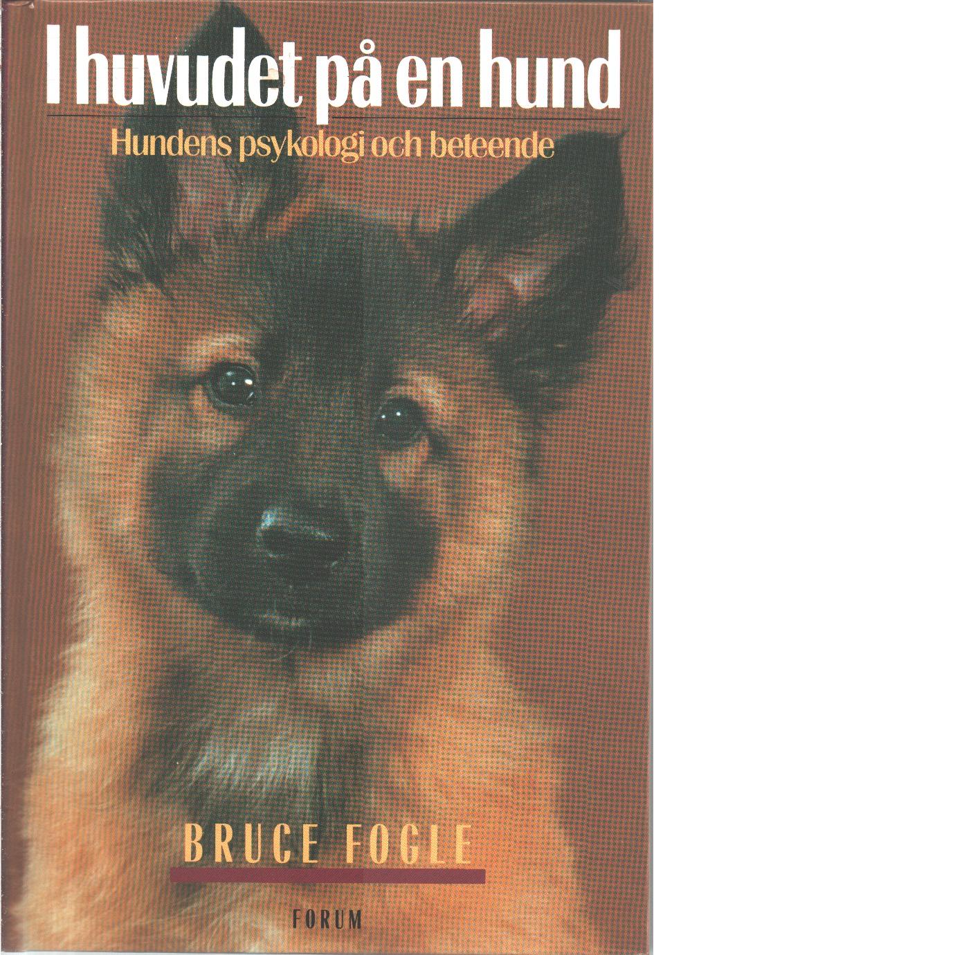 I huvudet på en hund : hundens psykologi och beteende - Fogle, Bruce