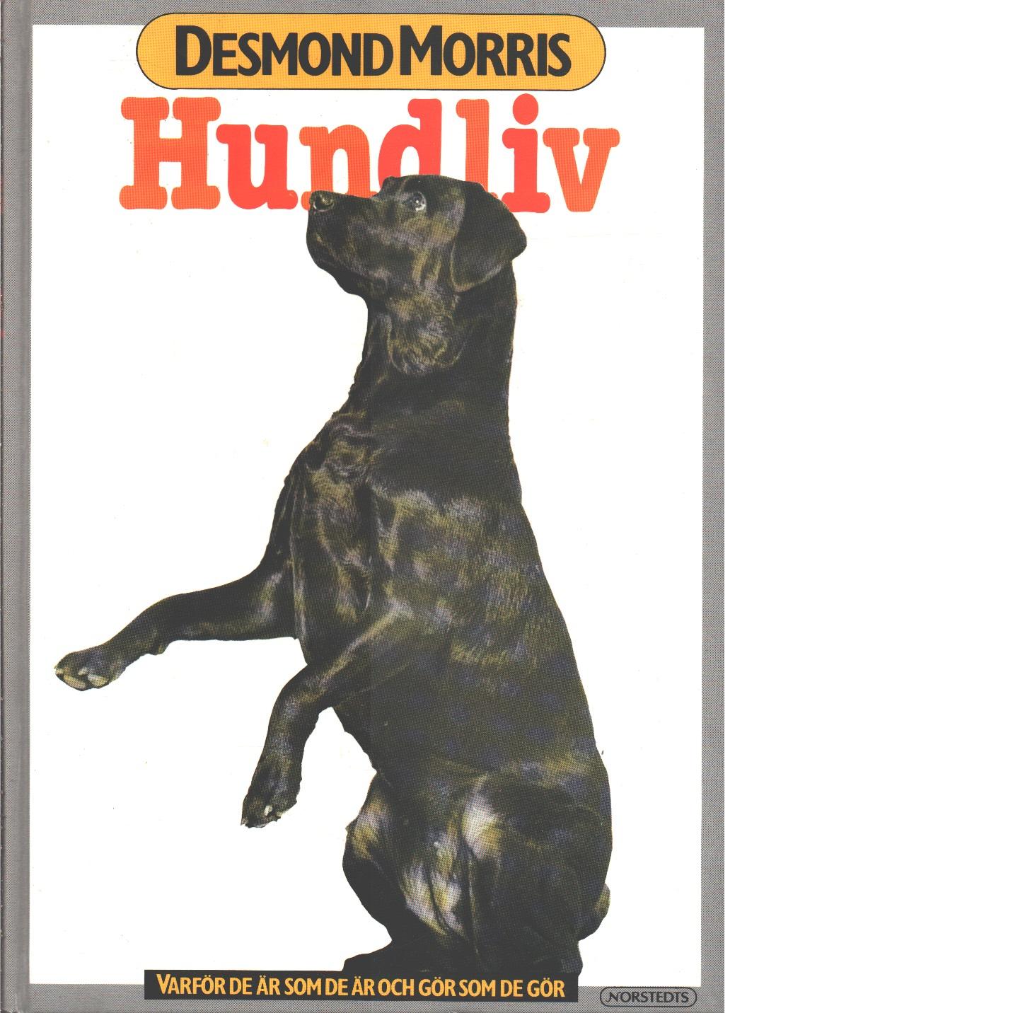 Hundliv : [varför de är som de är och gör som de gör] - Morris, Desmond