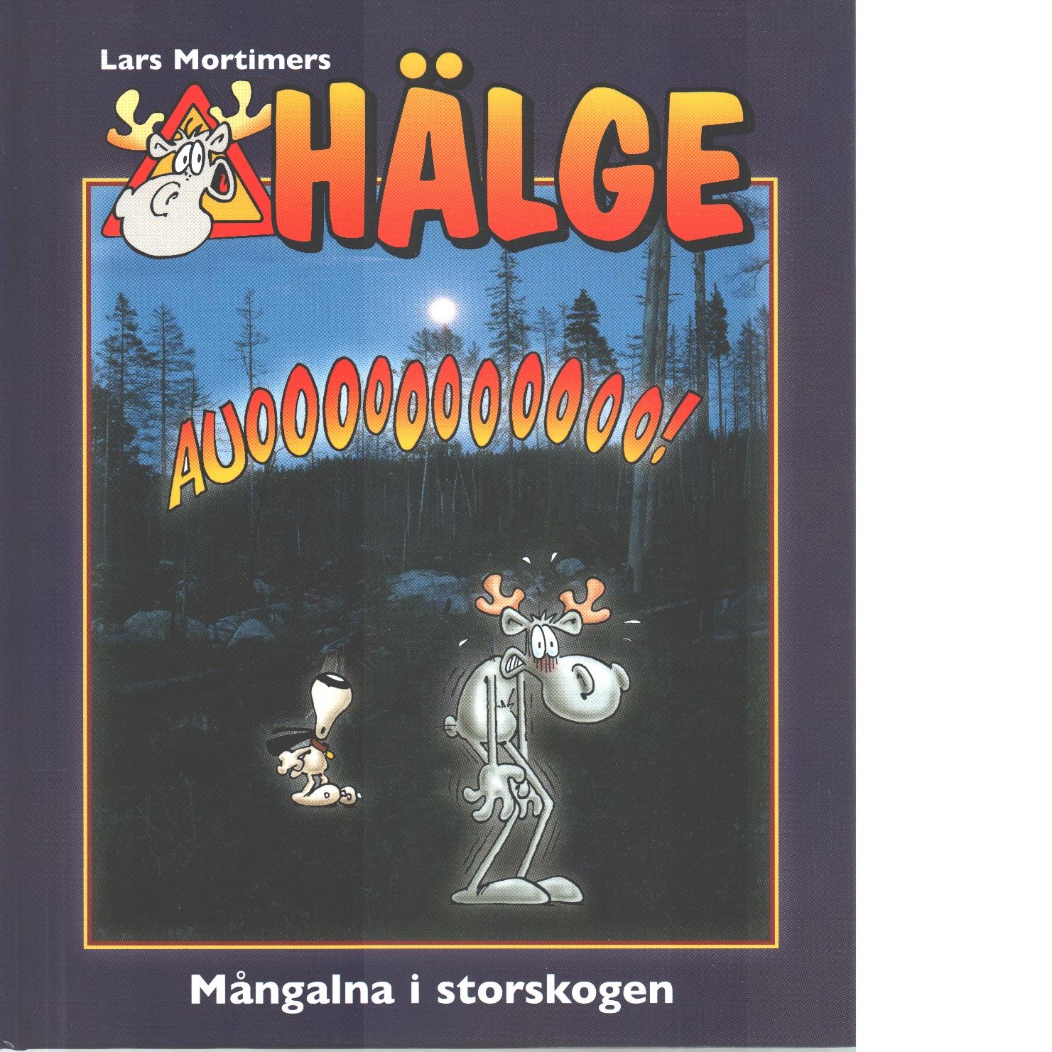 Lars Mortimers Hälge : mångalna i storskogen - Mortimer, Lars