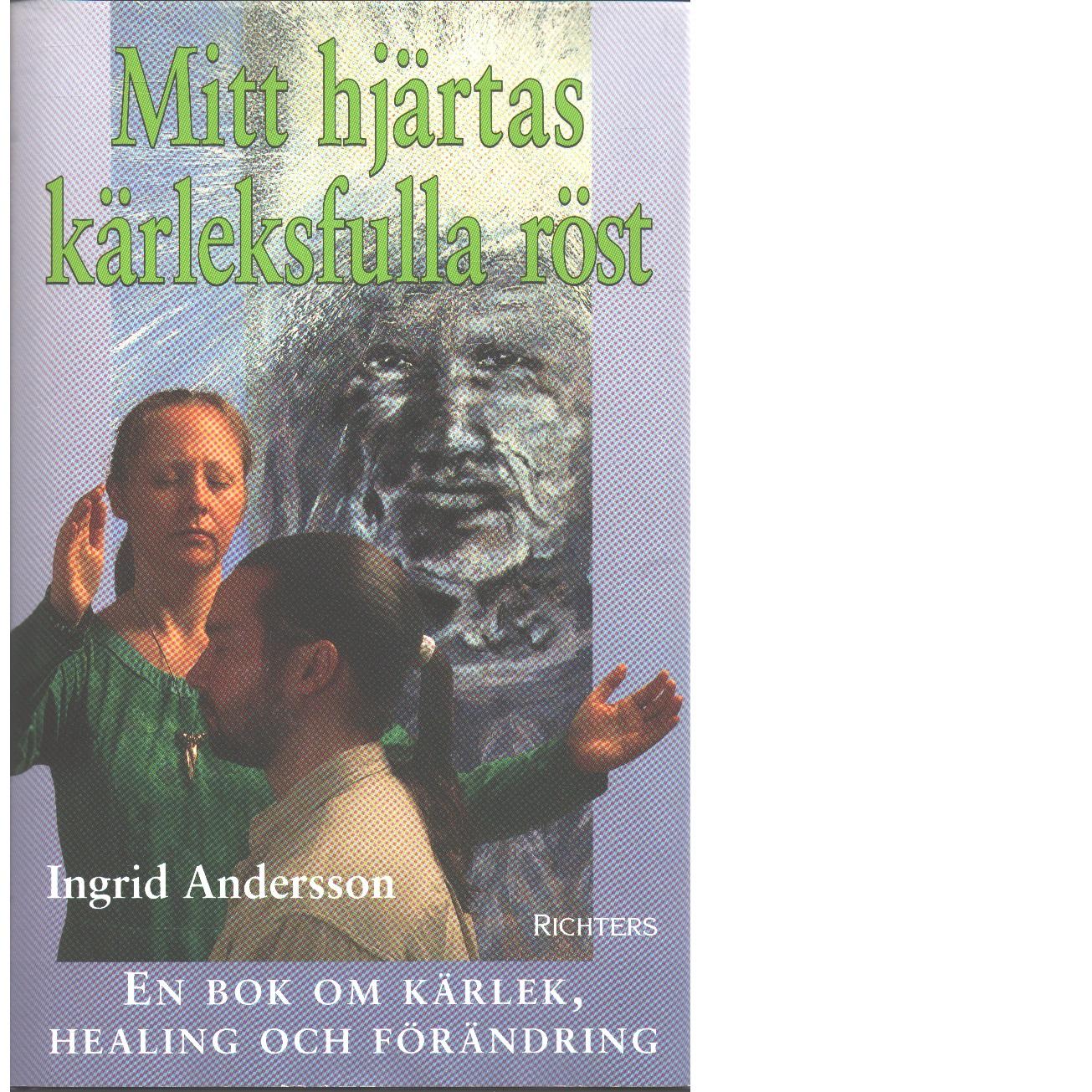 Mitt hjärtas kärleksfulla röst : en bok om kärlek, healing och förändring - Andersson, Ingrid