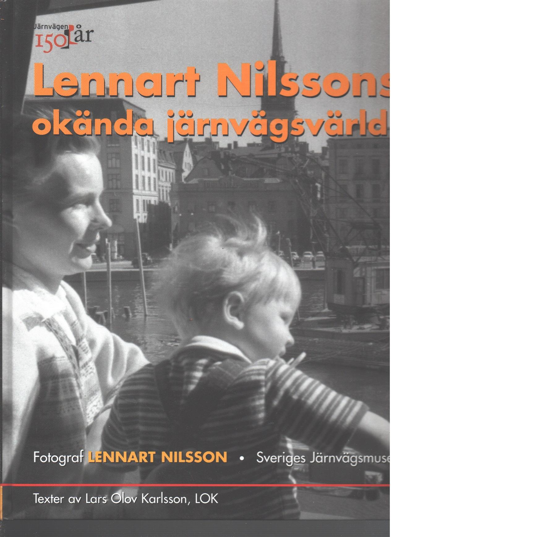 Lennart Nilssons okända järnvägsvärld - Karlsson, Lars Olov och Nilsson, Lennart, fotograf