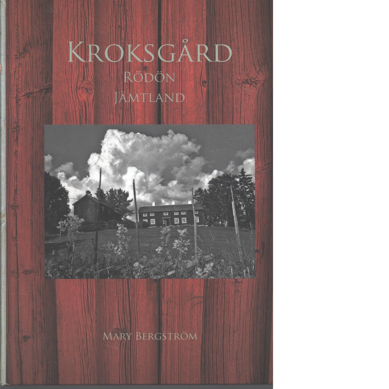 Kroges gardh, Krogzgord, Kroksgård : en berättelse om en jämtländsk gård och ett landskap, om bönder, färdmän och industripionjärer - Bergström, Mary