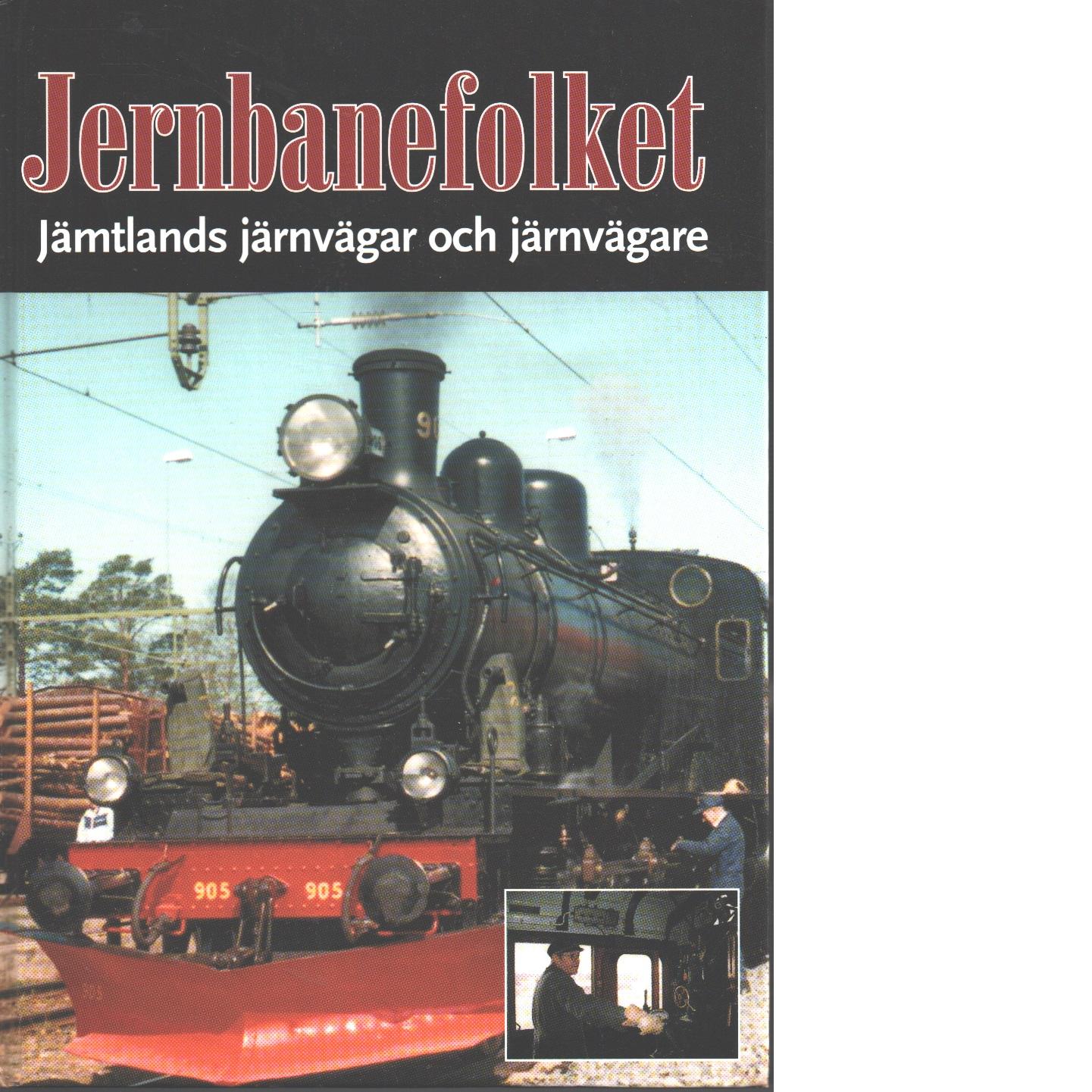 Järnbanefolket - Jämtlands järnvägar och järnvägare - Red. Järnvägsmuseiföreningen Jämtland