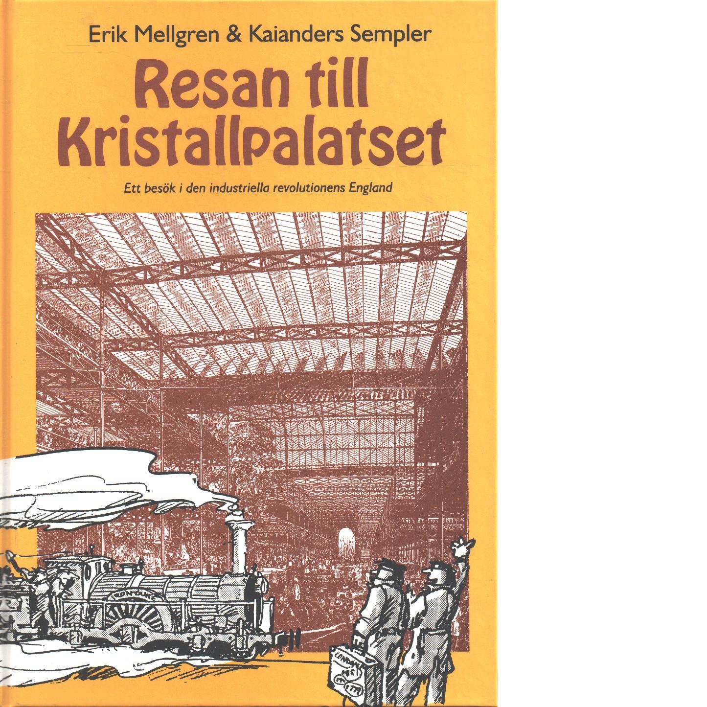Resan till Kristallpalatset : ett besök i den industriella revolutionens England - Mellgren, Erik