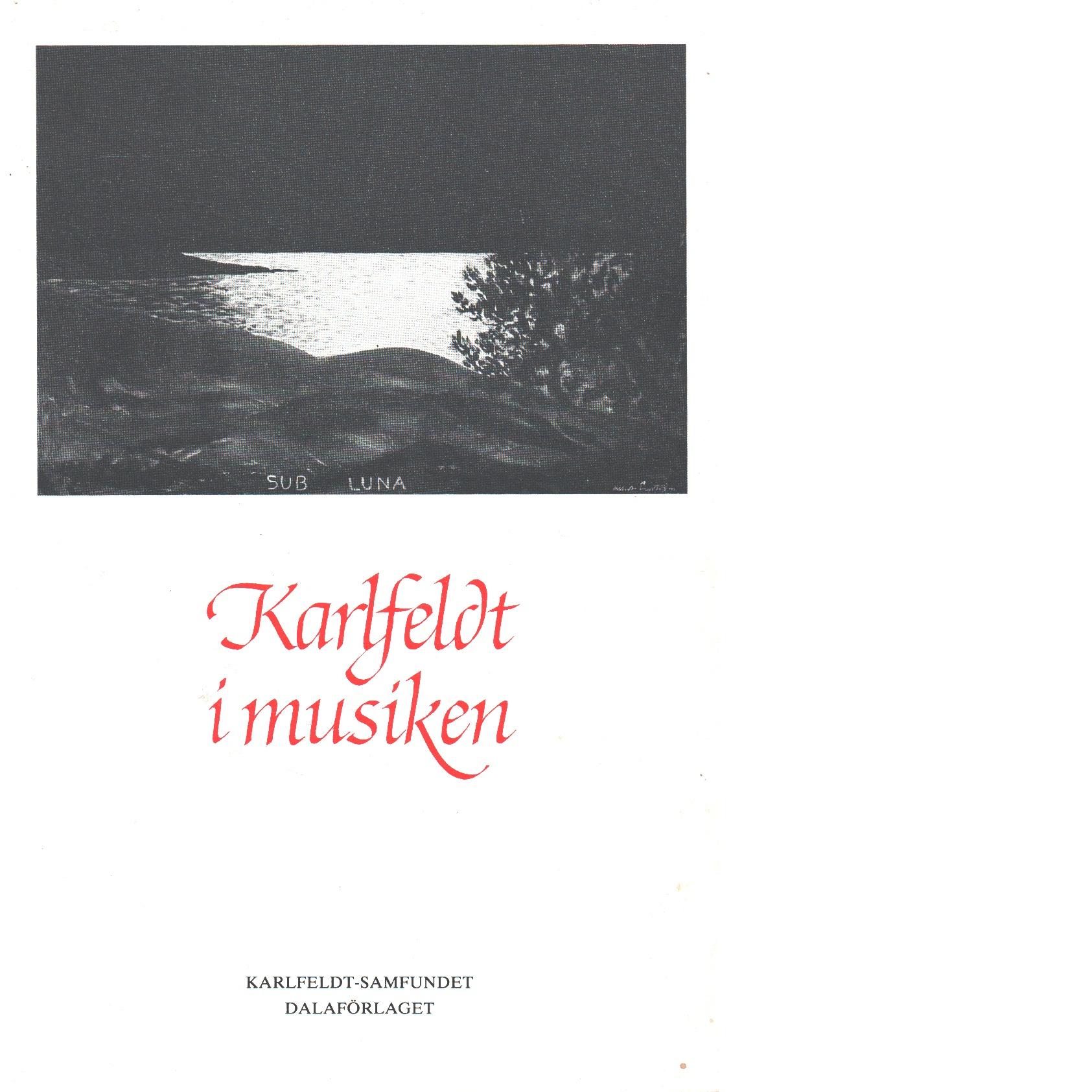 Karlfeldt i musiken : verkförteckning och antologi - Bergstrand, Arne och Karlfeldt, Erik Axel