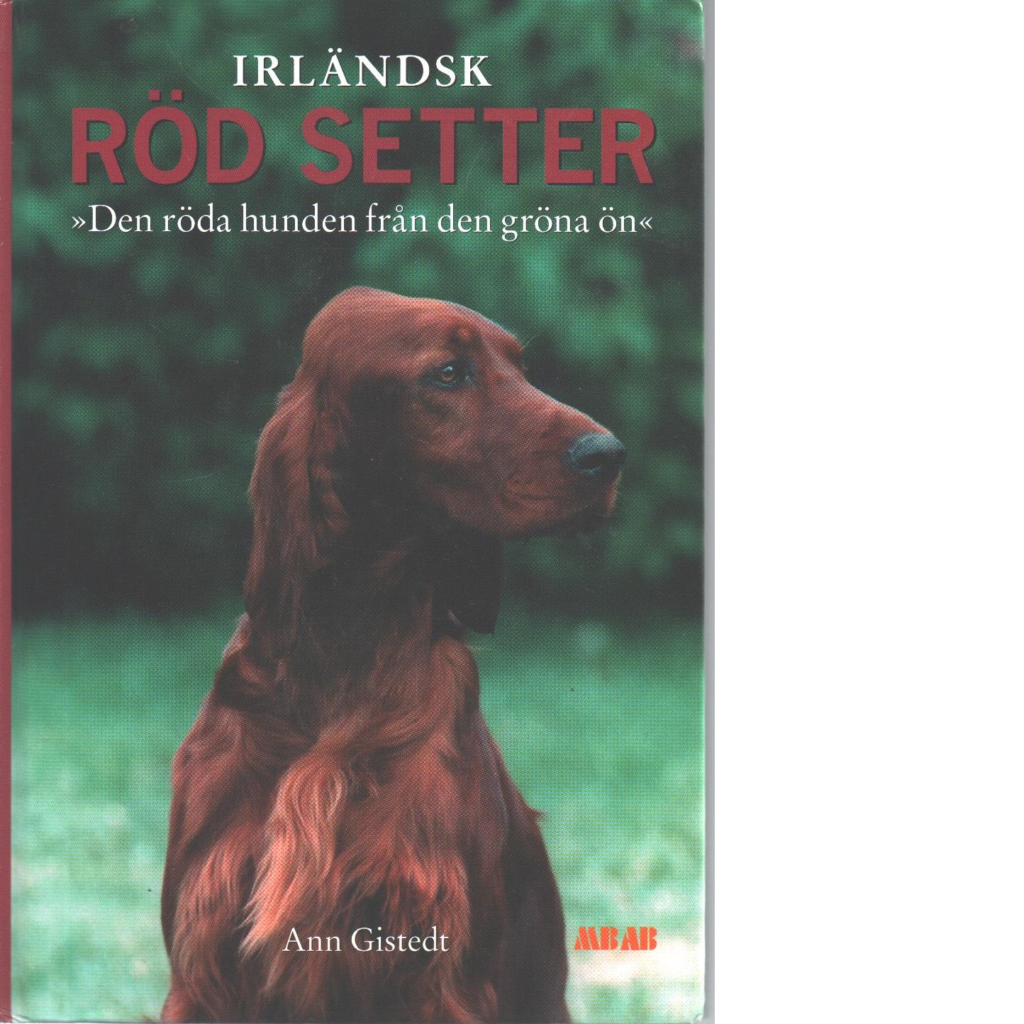 """Irländsk röd setter : [""""den röda hunden från den gröna ön""""] - Gistedt, Ann"""