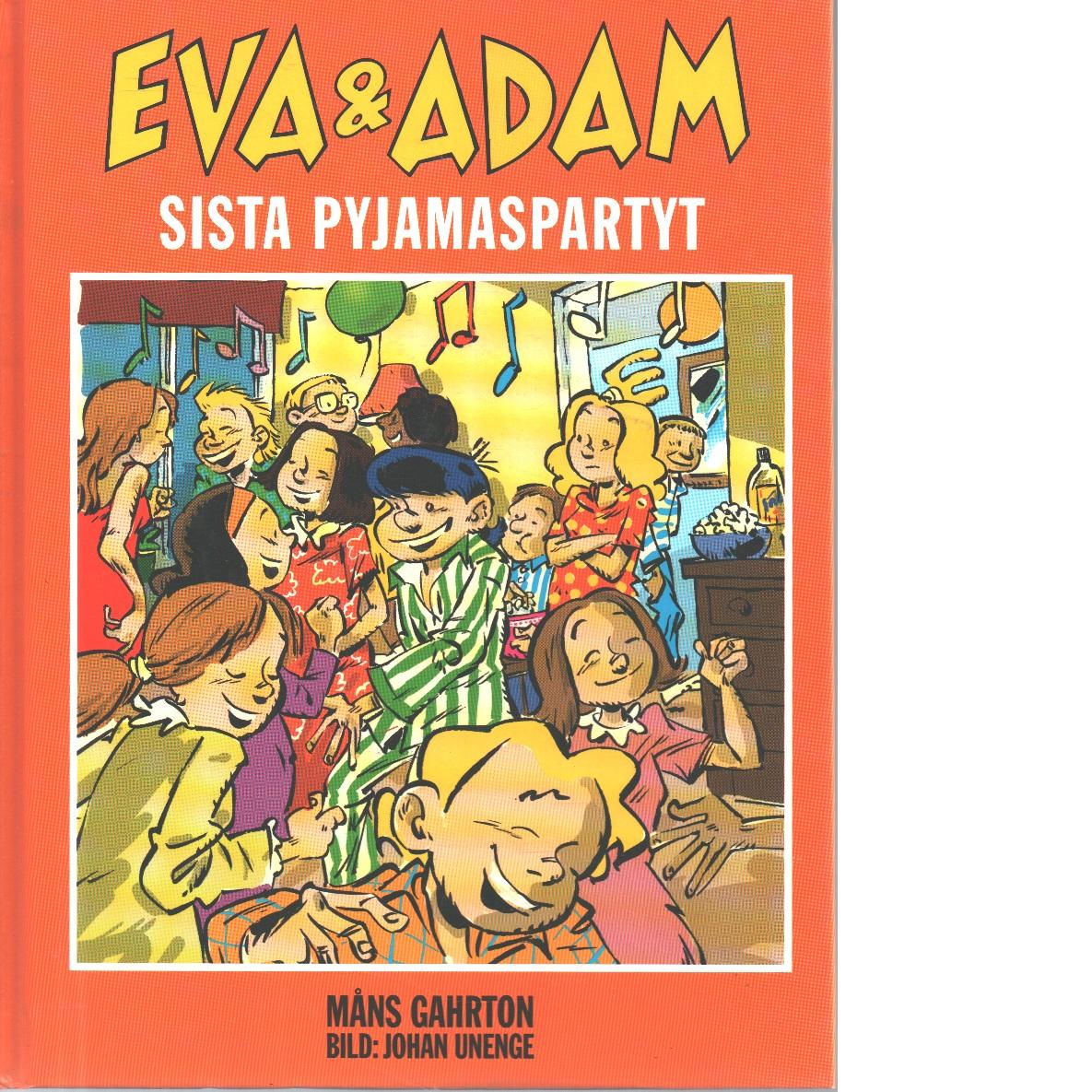 Eva och Adam. Sista pyjamaspartyt - Gahrton, Måns