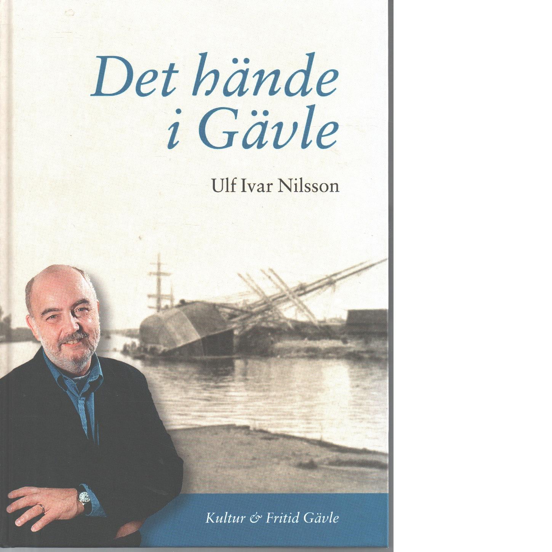 Det hände i Gävle - Nilsson, Ulf Ivar