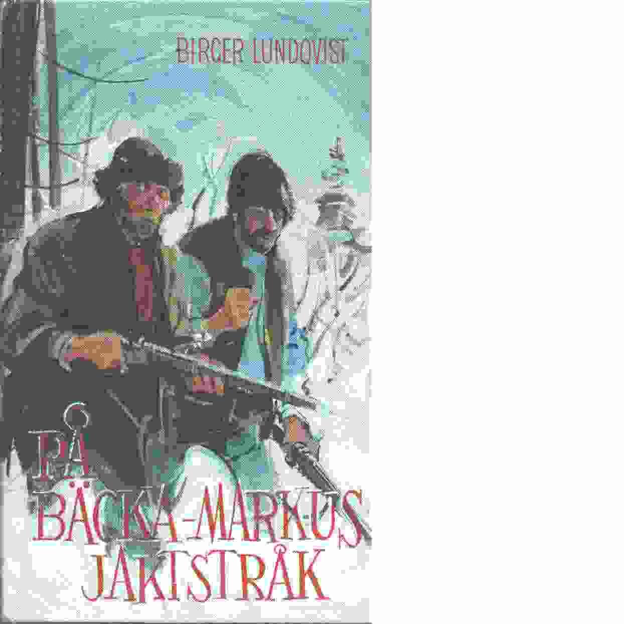 På Bäcka-Markus jaktstråk - Lundqvist, Birger
