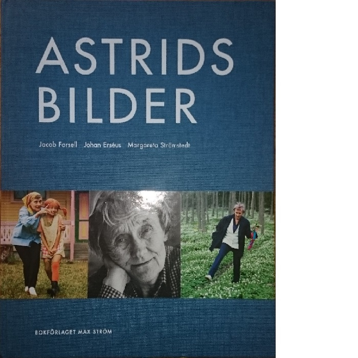 Astrids bilder - Erséus, Johan och Lindgren, Astrid samt Strömstedt, Margareta