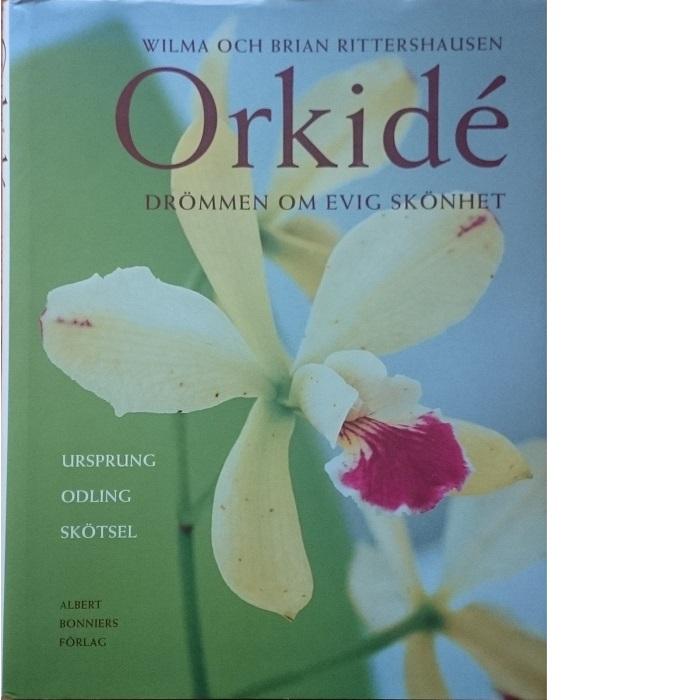 Orkidé - drömmen om evig skönhet - Rittershausen, Wilma och Brian