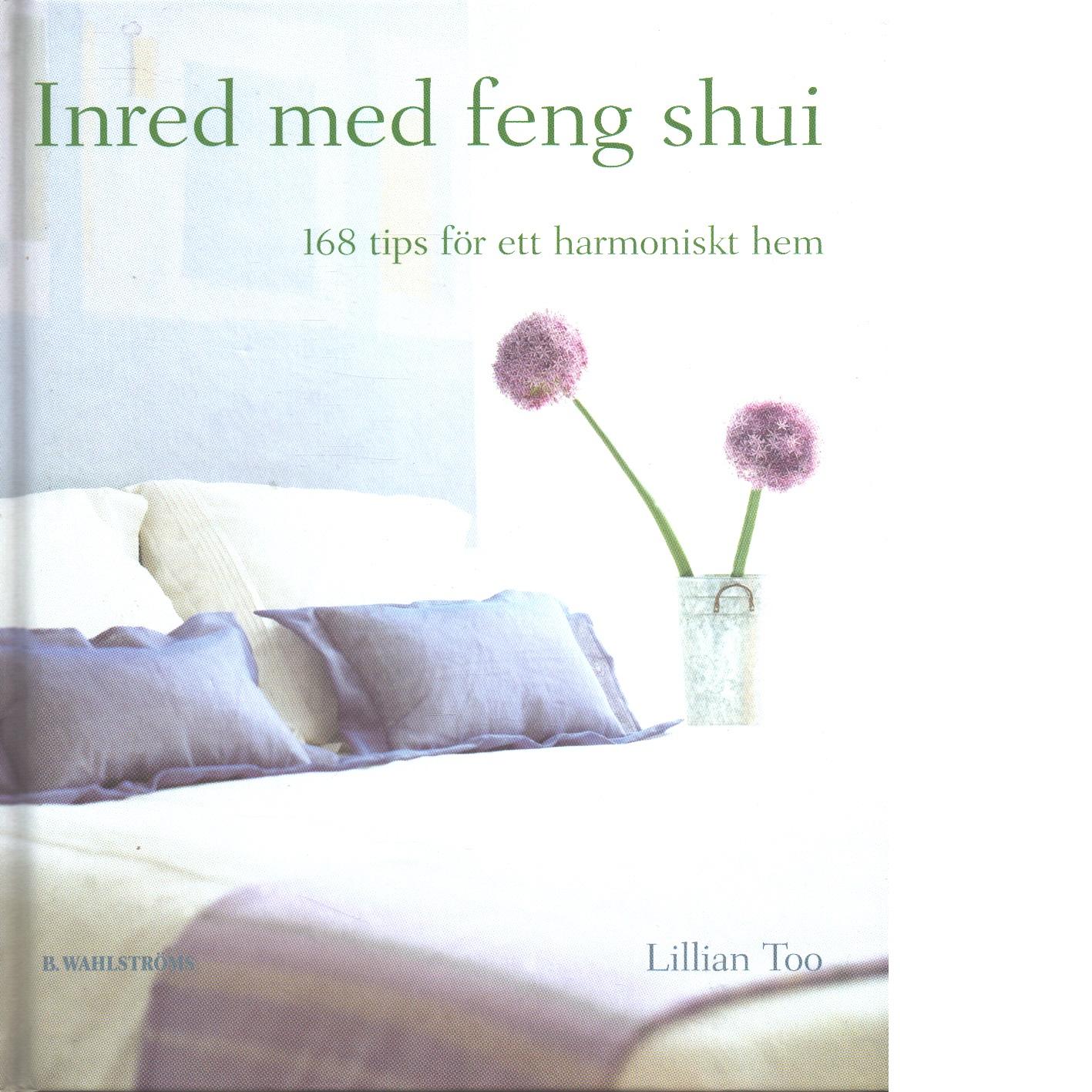 Inred med feng shui : 168 tips för ett harmoniskt hem - Too, Lillian