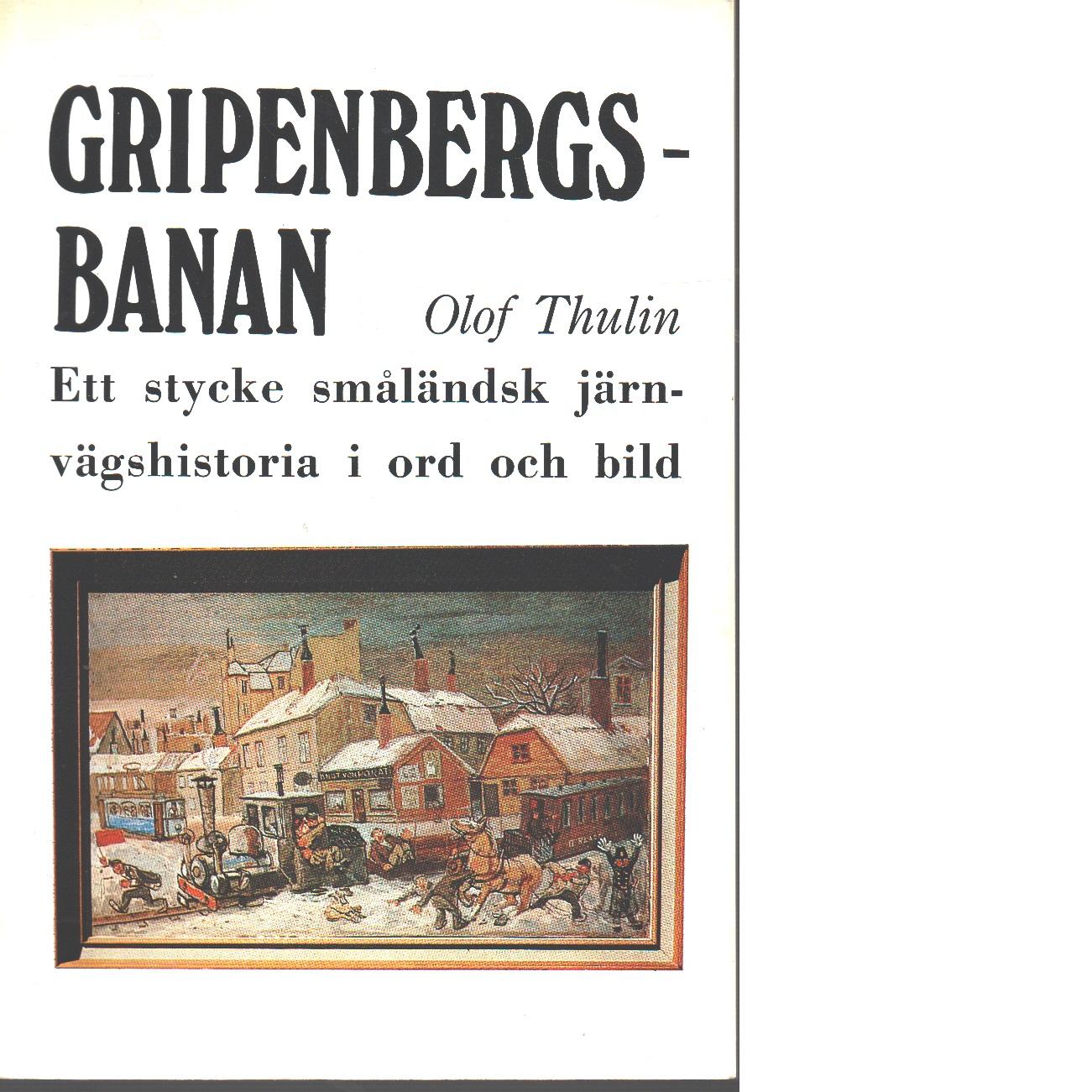 Gripenbergsbanan : ett stycke småländsk järnvägshistoria i ord och bild - Thulin, Olof