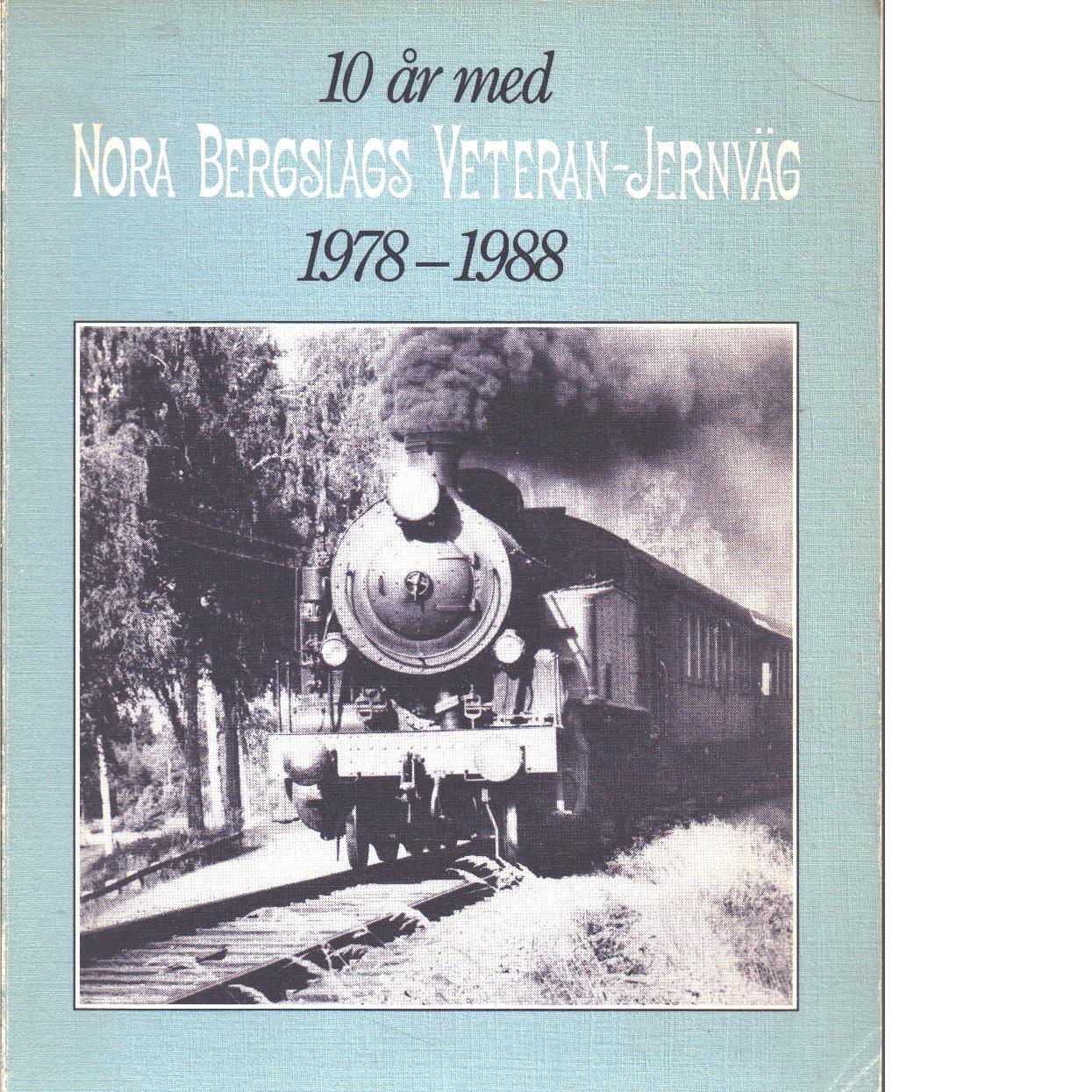 10 år med Nora bergslags veteran-jernväg : 1978-1988 - Red.