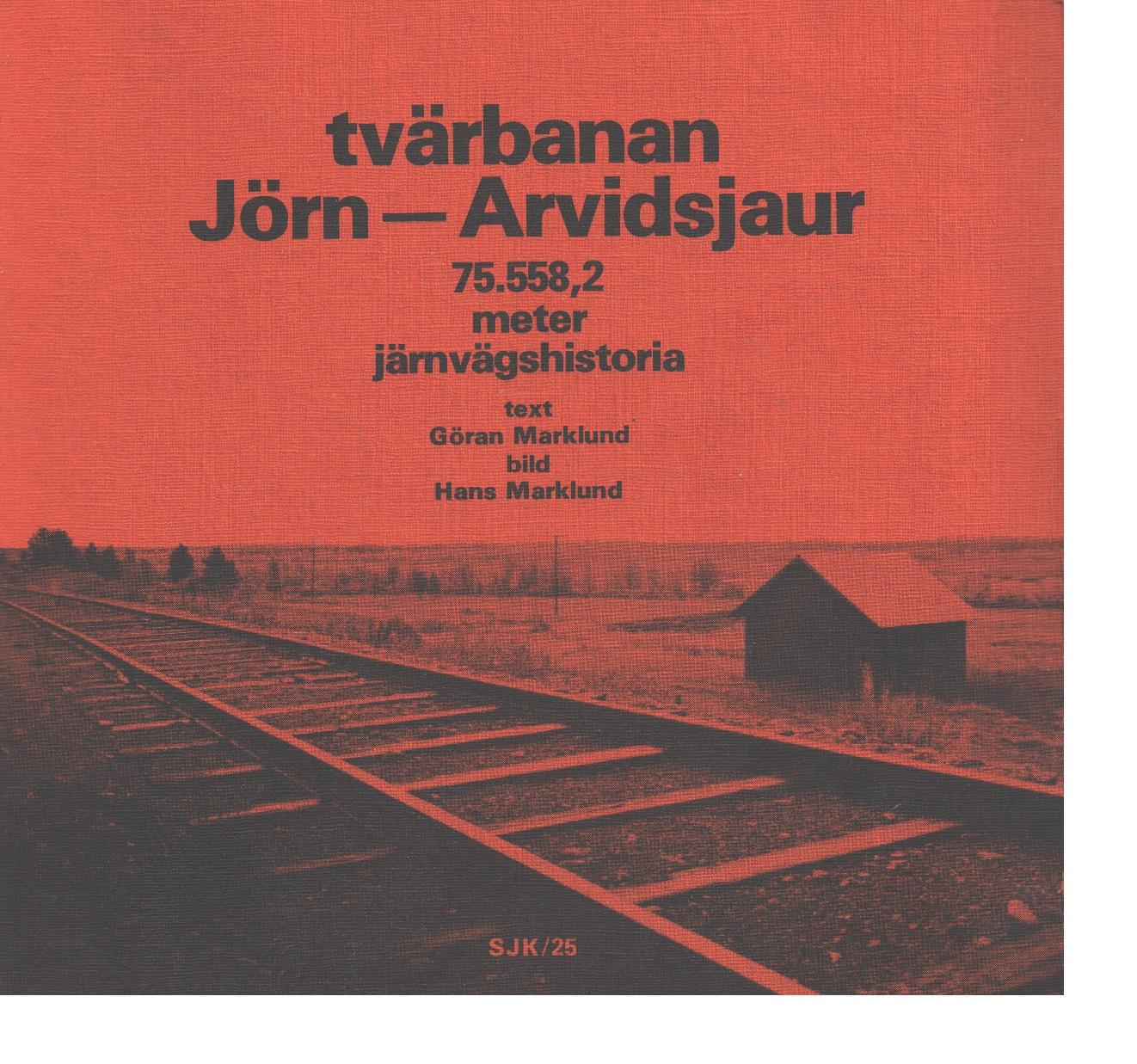 Tvärbanan Jörn-Arvidsjaur : 75.558,2 meter järnvägshistoria - Marklund, Göran och Marklund, Hans
