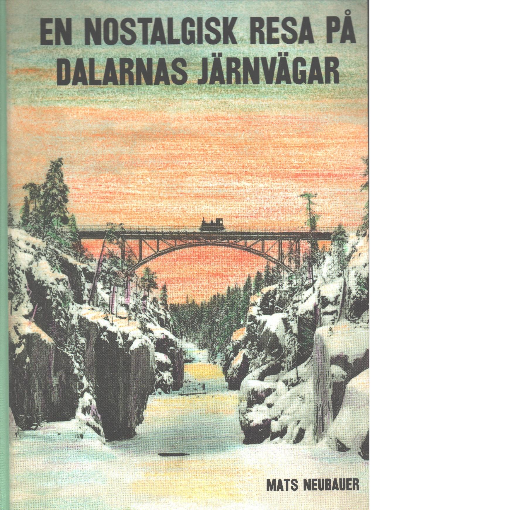 En nostalgisk resa på Dalarnas järnvägar - Neubauer, Mats