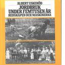 Jordbruk under femtusen år : redskapen och maskinerna - Eskeröd, Albert