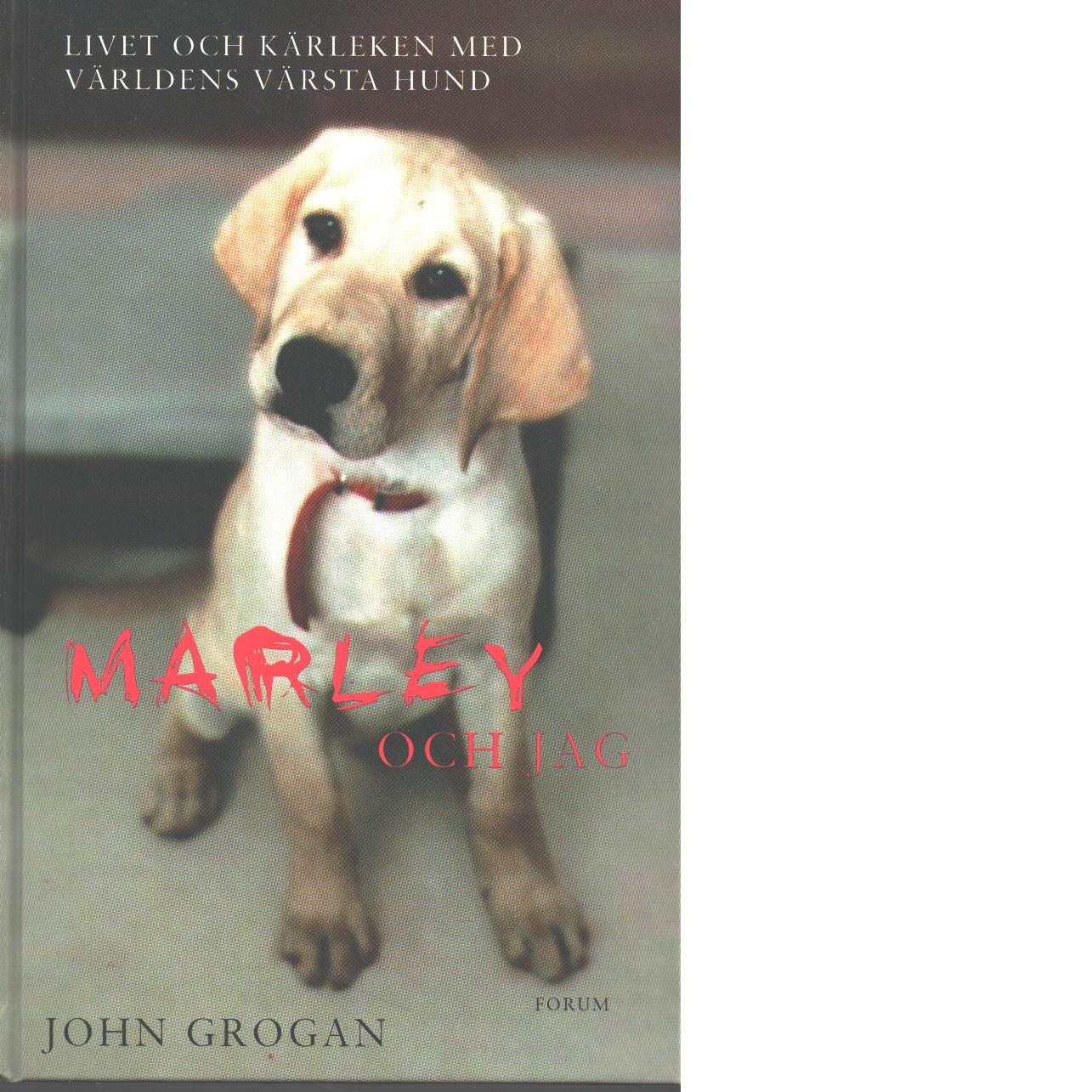 Marley och jag - Grogan, John