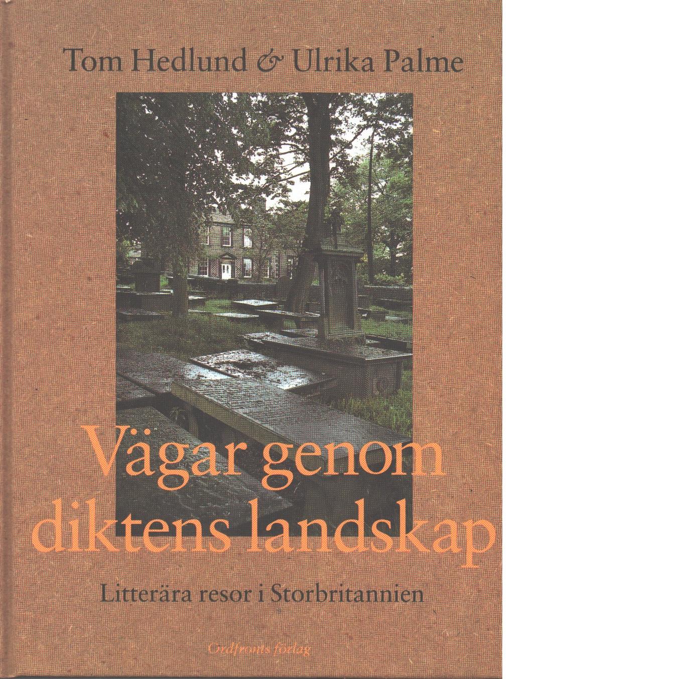Vägar genom diktens landskap : litterära resor i Storbritannien - Hedlund, Tom och Palme, Ulrika