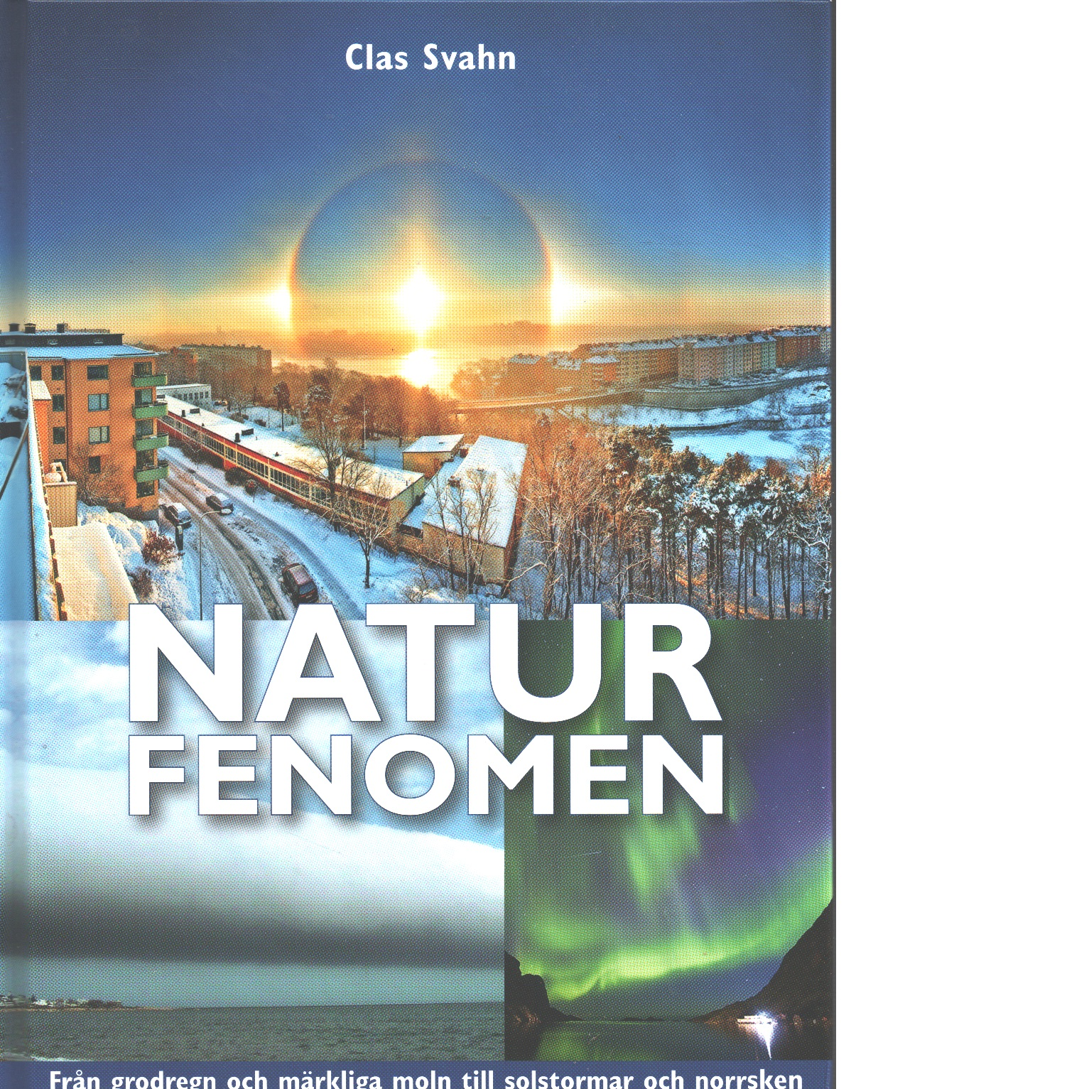 Naturfenomen : [från grodregn och märkliga moln till solstormar och norrsken] - Svahn, Clas